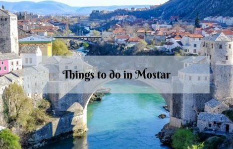 25 Amazing Things to Do in Mostar, Bosnia and Herzegovina